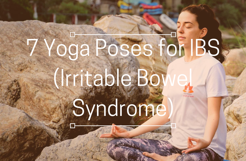 7 Yoga Poses for IBS (Irritable Bowel Syndrome)