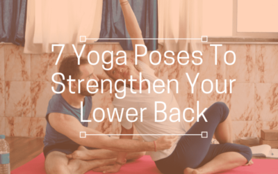 7 Yoga Poses To Strengthen Your Lower Back